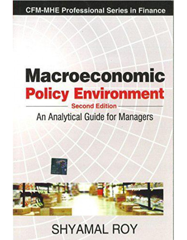 Macroeconomic Policy Environment: An Analytical Guide for Managers   2nd Edition By Roy, Shyamal