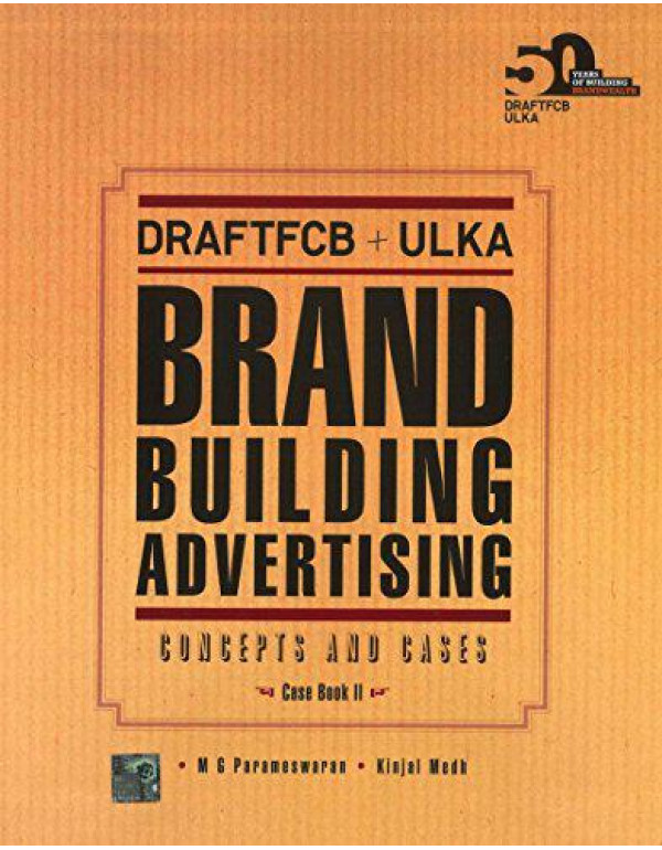 DraftFCB+ULKA: Brand Building Advertising: Concepts and Cases By Parameswaran, M. G