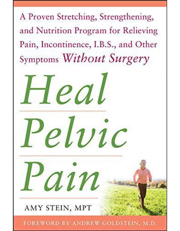 Heal Pelvic Pain: The Proven Stretching, Strengthening, and Nutrition Program for Relieving Pain, Incontinence,& I.B.S, and Other Symptoms Without Surgery (ALL OTHER HEALTH) By Stein, Amy
