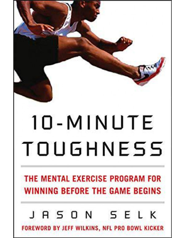 10-Minute Toughness: The Mental Training Program for Winning Before the Game Begins By Selk, Jason