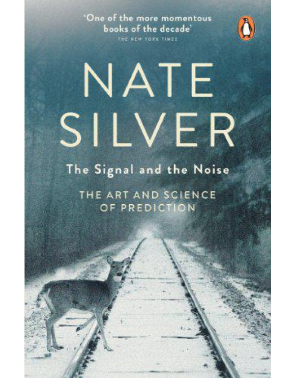The Signal and the Noise: The Art and Science of Prediction By Silver, Nate