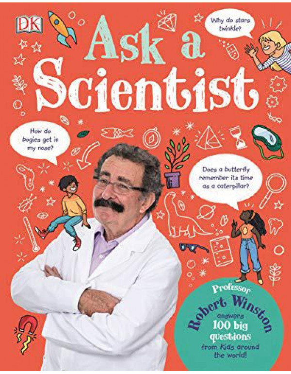 Ask A Scientist: Professor Robert Winston Answers 100 Big Questions from Kids Around the World! By Winston, Robert