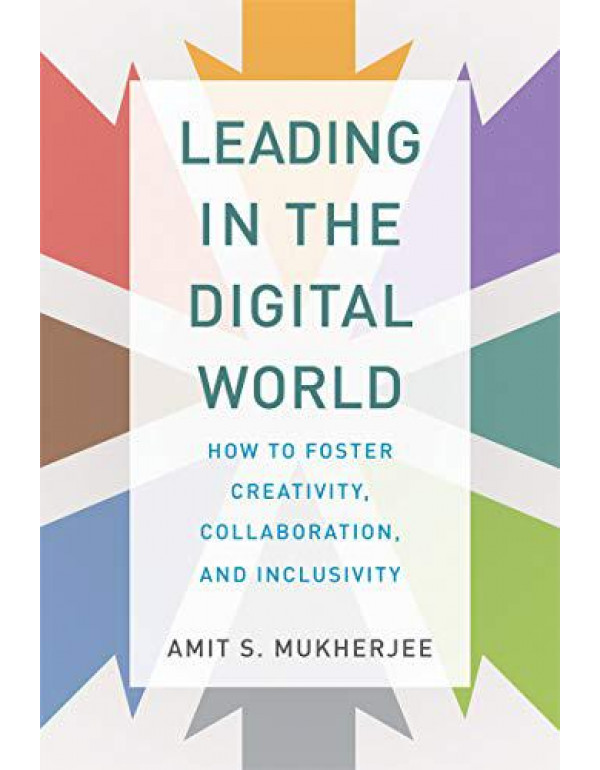 Leading in the Digital World: How to Foster Creativity, Collaboration, and Inclusivity (Management on the Cutting Edge) By Mukherjee, Amit S.