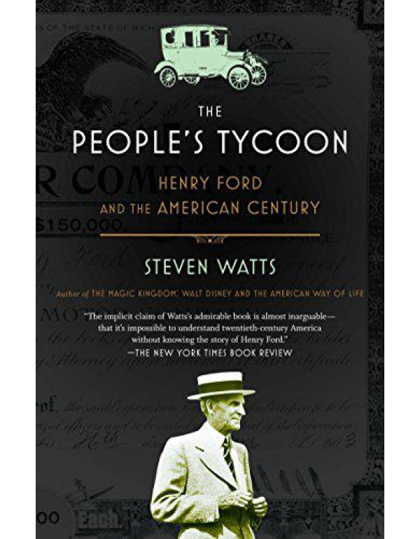 The People's Tycoon: Henry Ford and the American Century By Watts, Steven