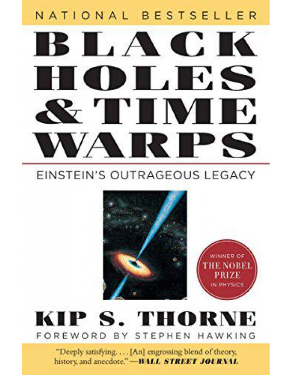 Black Holes and Time Warps - Einstein?s Outrageous Legacy: 0 (Commonwealth Fund Book Program) By Thorne, Kip