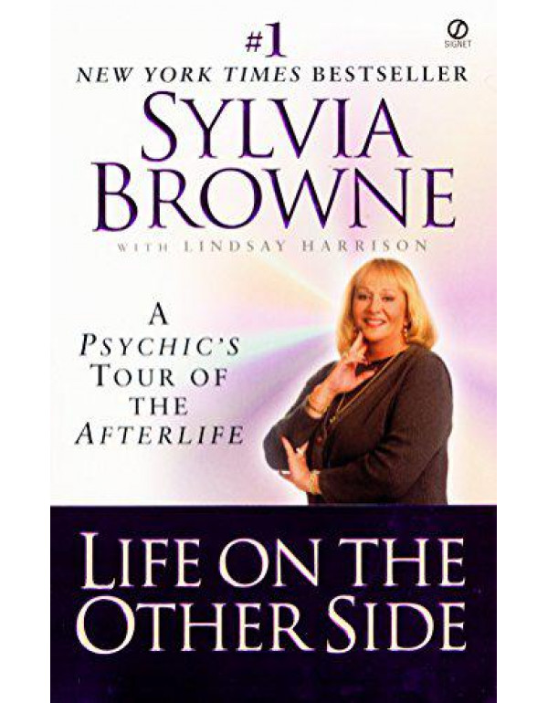 Life on the Other Side: A Psychic's Tour of the Afterlife By Browne, Sylvia