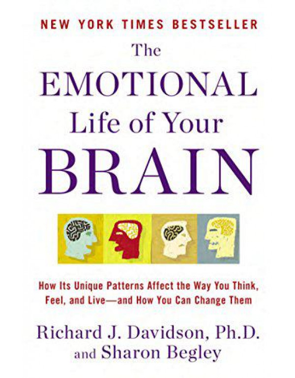 The Emotional Life of Your Brain: How Its Unique Patterns Affect the Way You Think, Feel, and Live--and How You Ca n Change Them By Davidson, Richard J.