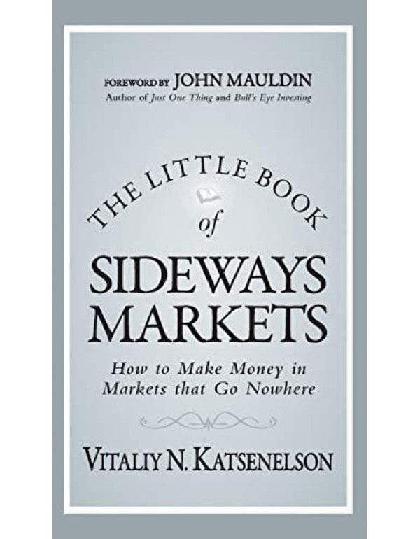 The Little Book of Sideways Markets: How to Make Money in Markets that Go Nowhere (Little Books. Big Profits) By Katsenelson, Vitaliy N.