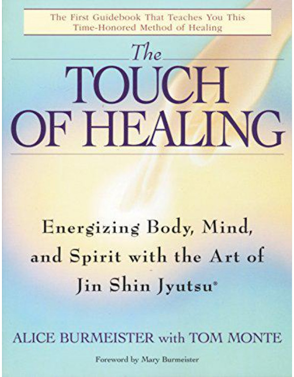 The Touch of Healing: Energizing the Body, Mind, and Spirit With Jin Shin Jyutsu By Burmeister, Alice