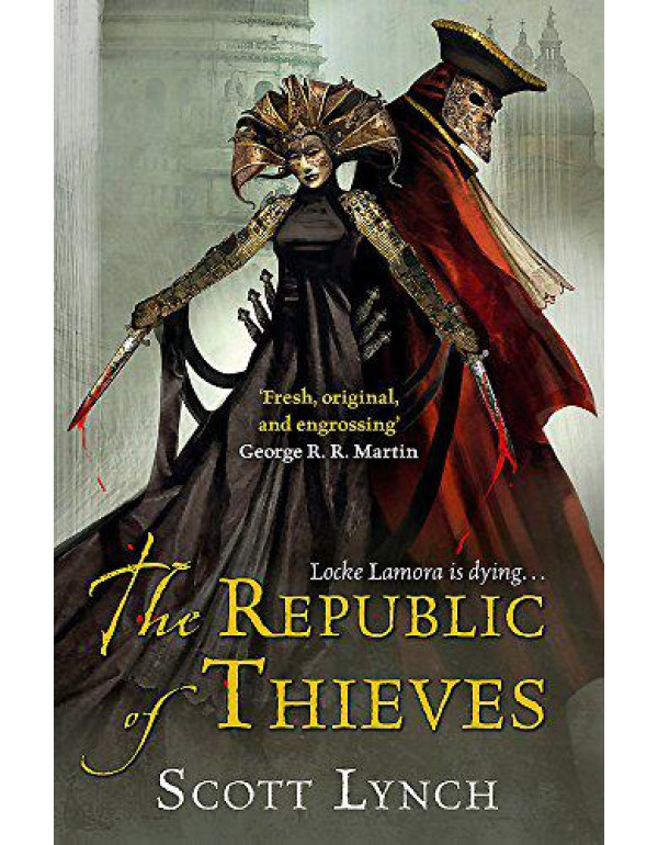 The Republic of Thieves: The Gentleman Bastard Sequence, Book Three By Lynch, Scott