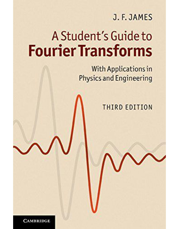 A Students Guide to Fourier Transforms: With Applications In Physics And Engineering By James