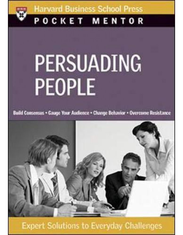 Persuading People: Expert Solutions to Everyday Challenges (Pocket Mentor) By Harvard Business School Press Pocket Mentor