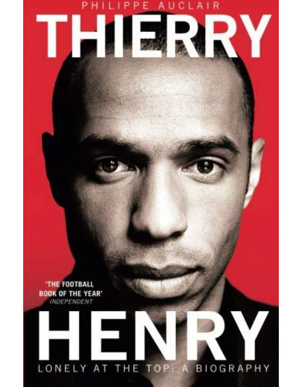 Thierry Henry: Lonely at the Top By Auclair, Philippe