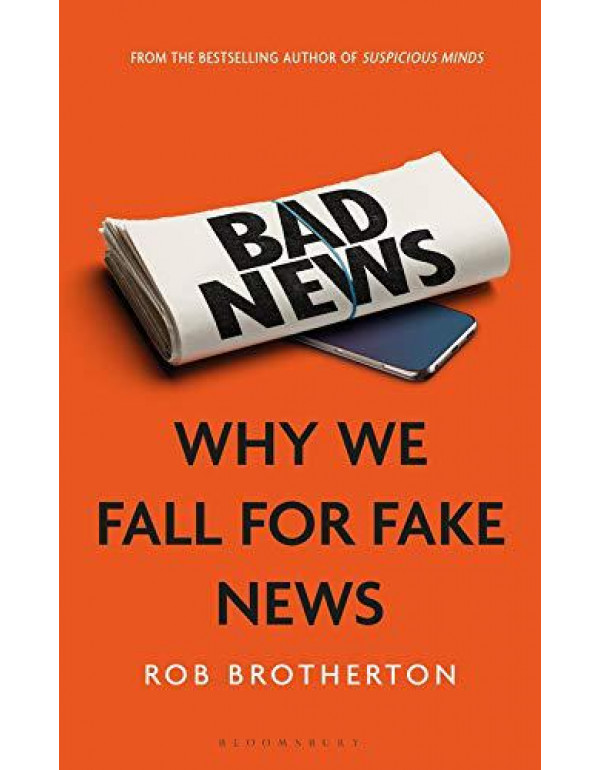 Bad News: Why We Fall for Fake News By Brotherton, Rob
