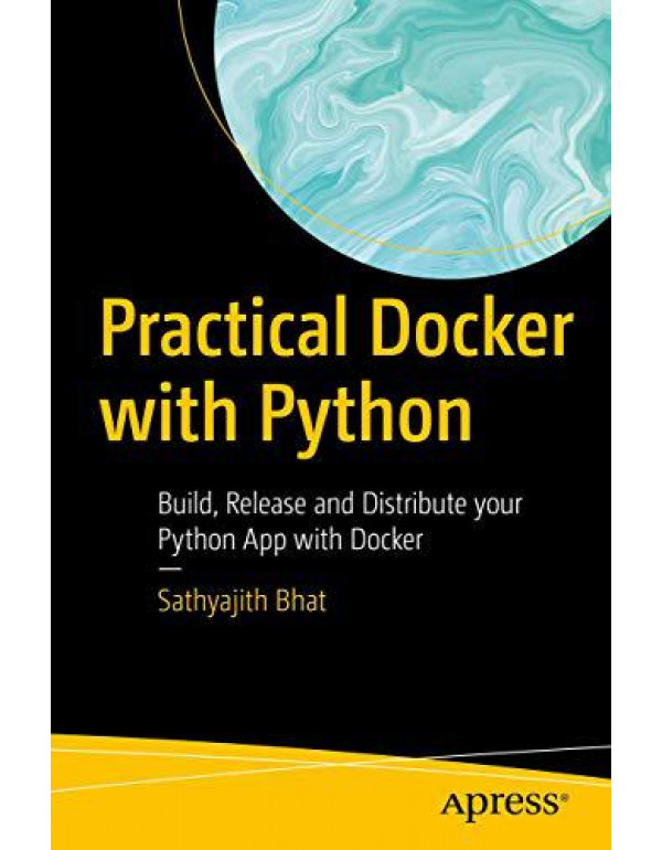 Practical Docker with Python: Build, Release and Distribute your Python App with Docker By Bhat, Sathyajith