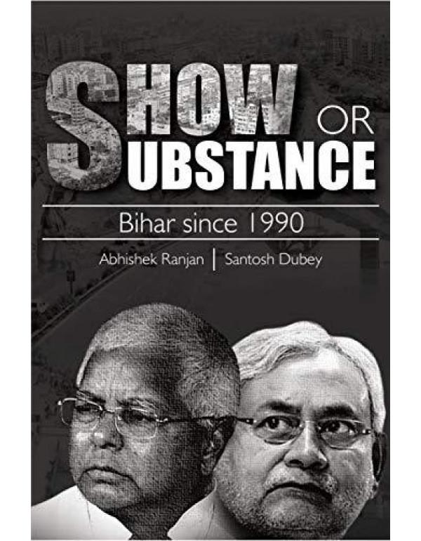 Show or Substance: Bihar Since 1990 By Abhishek Ranjan & Santosh Dubey