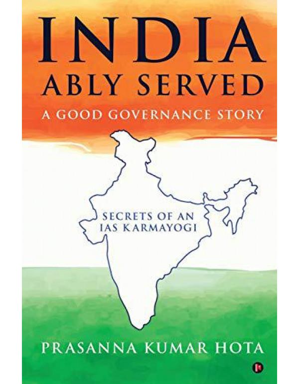 India Ably Served: A Good Governance Story By Prasanna Kumar Hota