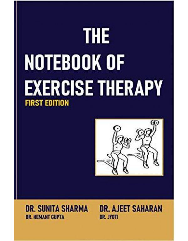 The Notebook of Exercise Therapy: Principles of Exercise Therapy By Dr. Sunita Sharma