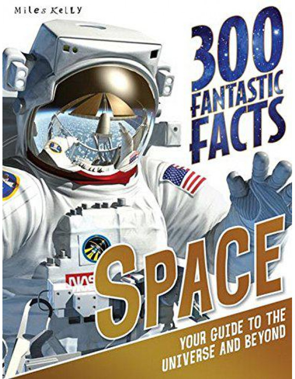 300 Fantastic Facts Space: Your Guide to the Universe and Beyond By Becklake, Sue