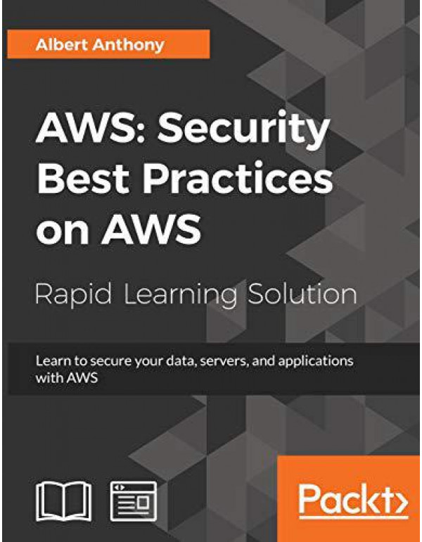 Aws: Security Best Practices on Aws: Learn to secure your data, servers, and applications with AWS By Albert Anthony