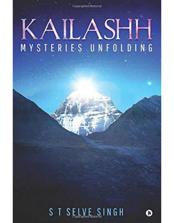 Kailashh: Mysteries Unfolding By S T Selve Singh