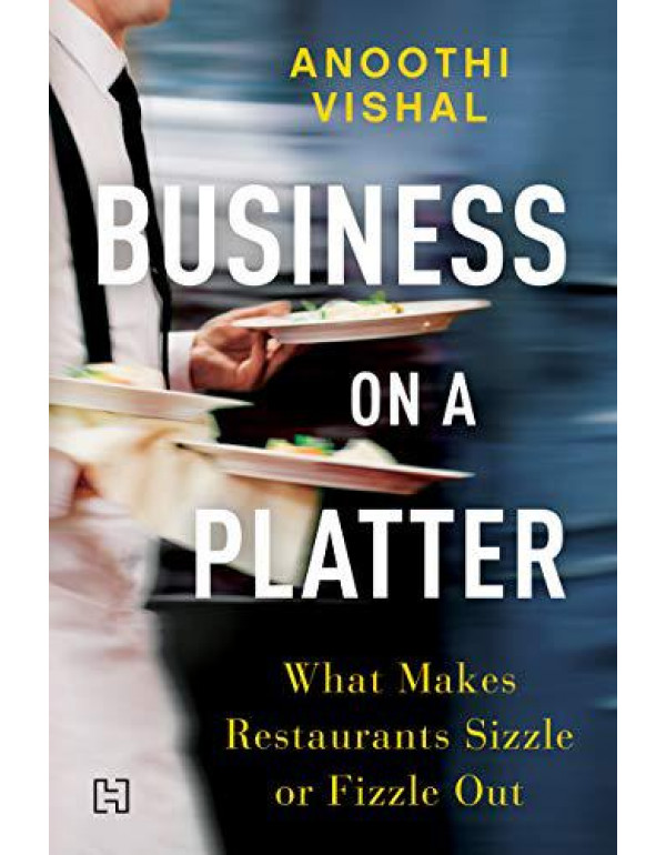 Business on a Platter: What Makes Restaurants Sizzle or Fizzle Out By Vishal, Anoothi