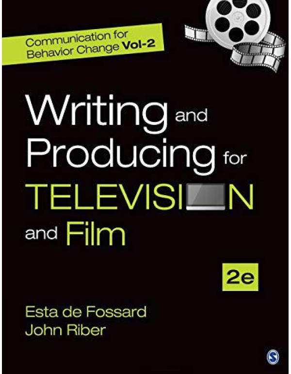 Writing and Producing for Television and Film: Communication for Behavior Change - Vol.2: Writing and Producing for Television and Film - Vol. 2 By Esta de Fossard