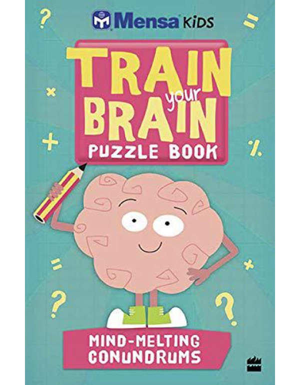 Mensa Train-Your-Brain: Mind-Melting Conundrums By Mensa