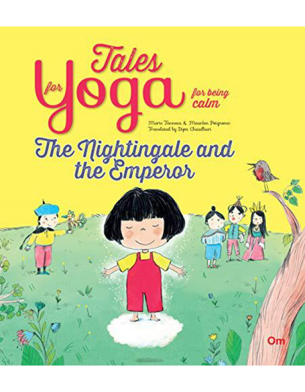 Yoga for Kids: Tales for Yoga for being calm : The Nightingale and the Emperor (Tales of Yoga) By Marie Tanneux