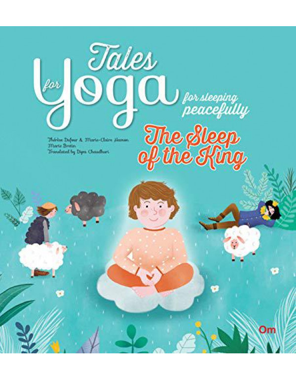 Yoga for Kids: Tales for Yoga for sleeping peacefully : The Sleep of the King (Tales of Yoga) By Therese Dufour