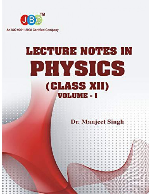 Lecture Notes in PHYSICS Class (XII) Vol-I By Dr. Manjeet Singh