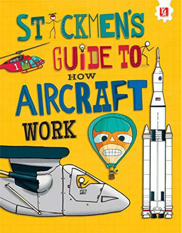 Encyclopedia for Kids: Stickmen's Guide to How Aircraft Work By John Farndon